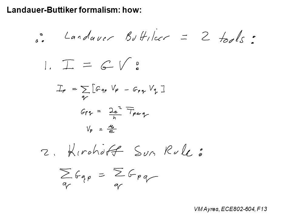 VM Ayres, ECE802-604, F13 Landauer-Buttiker formalism: how: