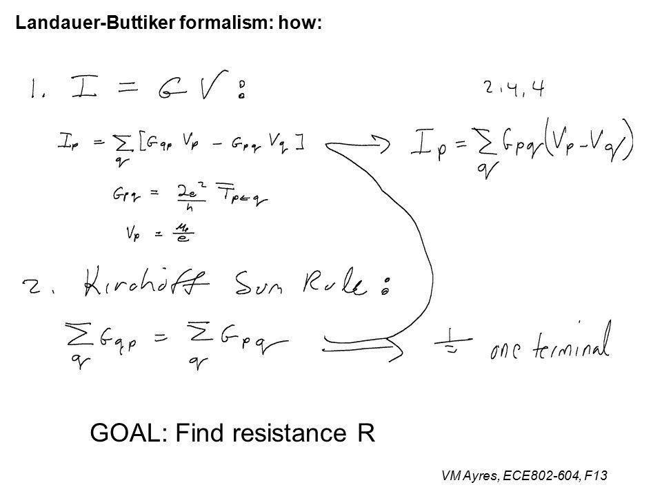 VM Ayres, ECE802-604, F13 Landauer-Buttiker formalism: how: GOAL: Find resistance R