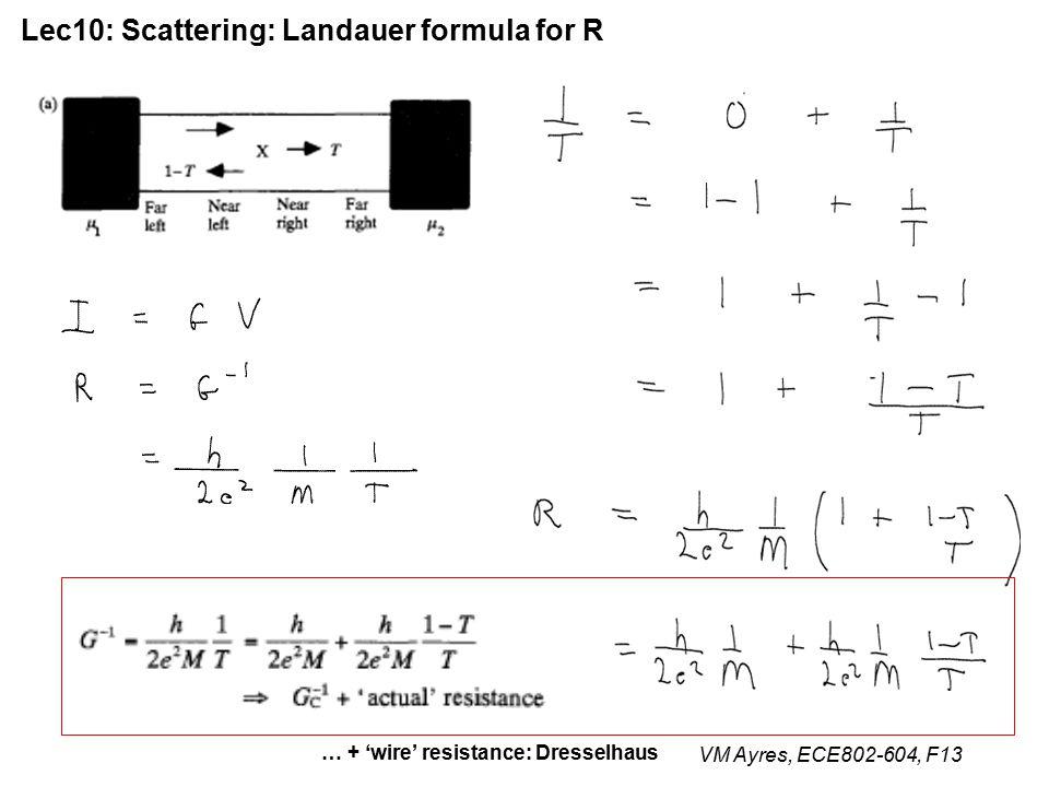 VM Ayres, ECE802-604, F13 Lec10: Scattering: Landauer formula for R … + 'wire' resistance: Dresselhaus