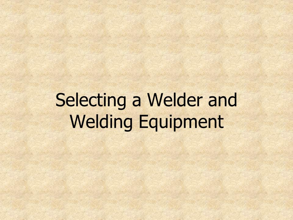 Selecting a Welder and Welding Equipment