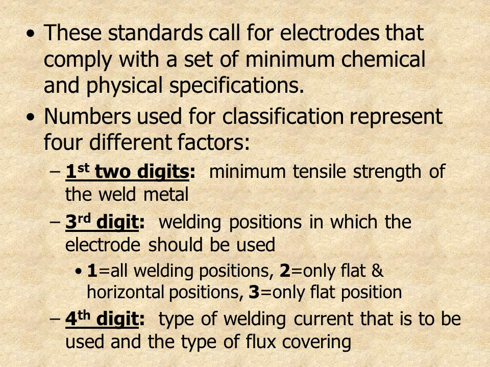 These standards call for electrodes that comply with a set of minimum chemical and physical specifications. Numbers used for classification represent