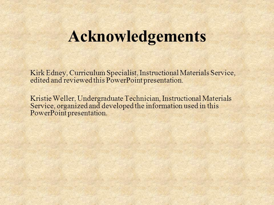 Acknowledgements Kirk Edney, Curriculum Specialist, Instructional Materials Service, edited and reviewed this PowerPoint presentation. Kristie Weller,