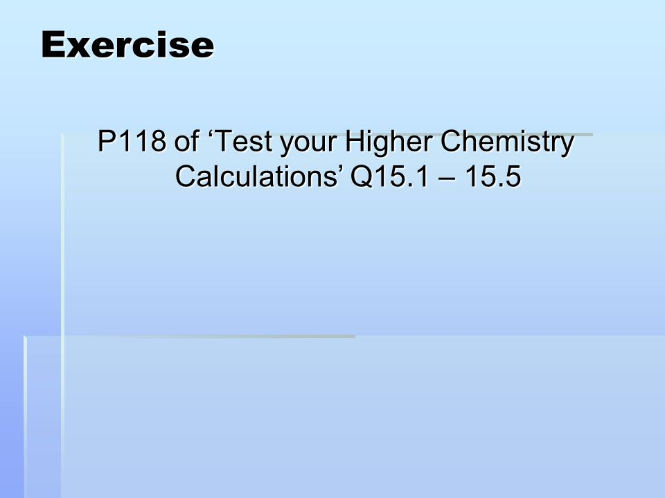 Exercise P118 of 'Test your Higher Chemistry Calculations' Q15.1 – 15.5