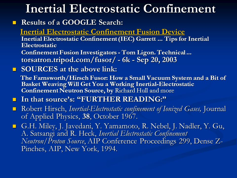 Inertial Electrostatic Confinement Results of a GOOGLE Search: Results of a GOOGLE Search: Inertial Electrostatic Confinement Fusion Device Inertial Electrostatic Confinement (IEC) Garrett...