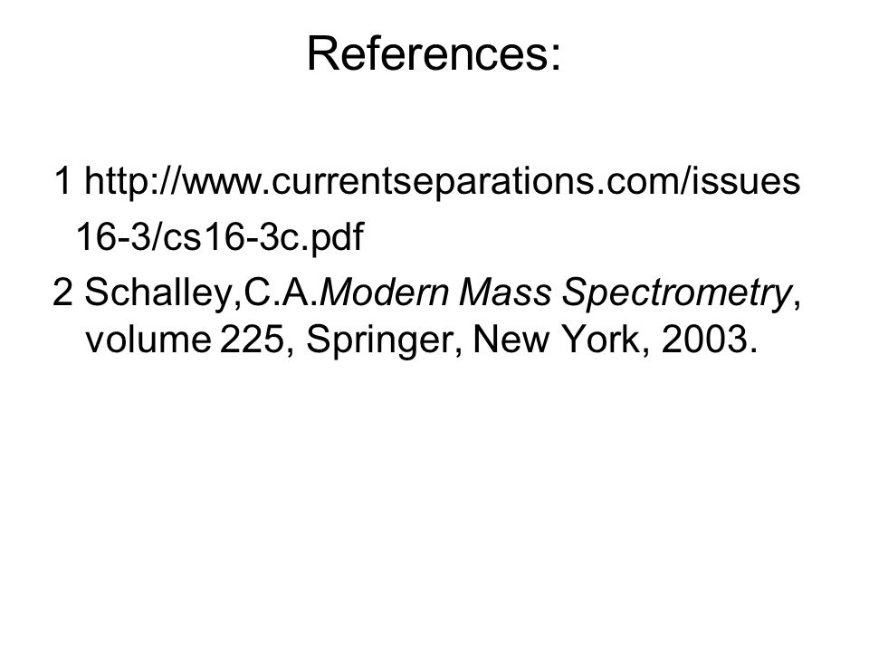 References: 1 http://www.currentseparations.com/issues 16-3/cs16-3c.pdf 2 Schalley,C.A.Modern Mass Spectrometry, volume 225, Springer, New York, 2003.