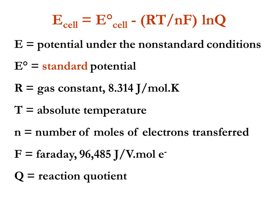 THE NERNST EQUATION Usually concentrations of reactants differ from one another and also change during the course of a reaction As cell reaction proce