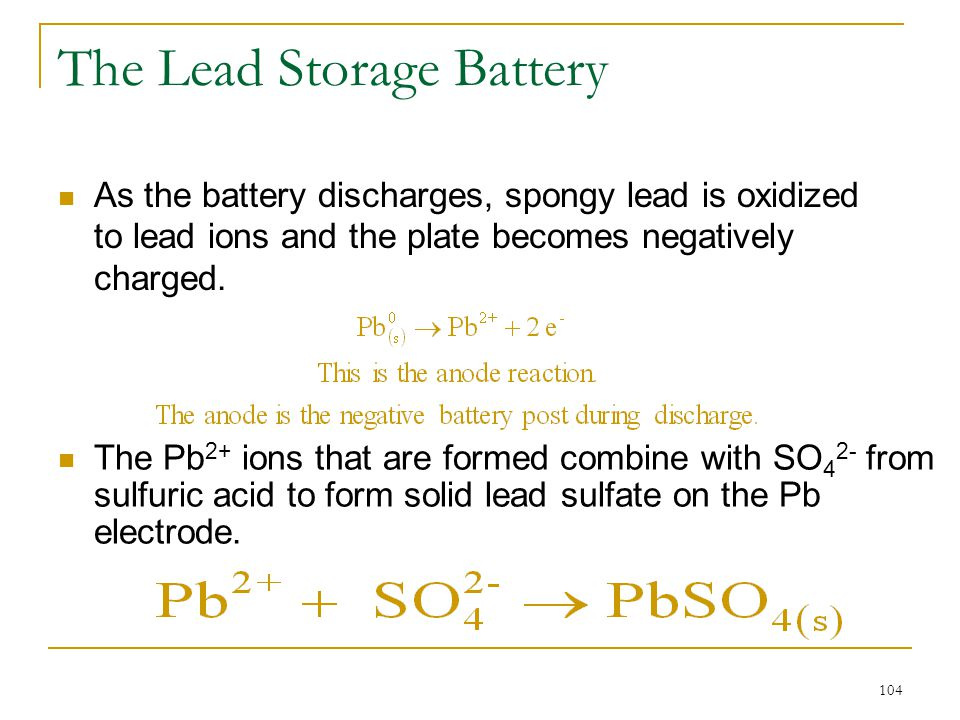 104 The Lead Storage Battery As the battery discharges, spongy lead is oxidized to lead ions and the plate becomes negatively charged. The Pb 2+ ions