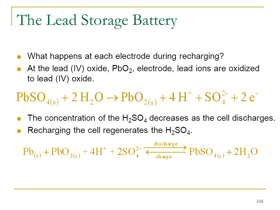108 The Lead Storage Battery What happens at each electrode during recharging? At the lead (IV) oxide, PbO 2, electrode, lead ions are oxidized to lea