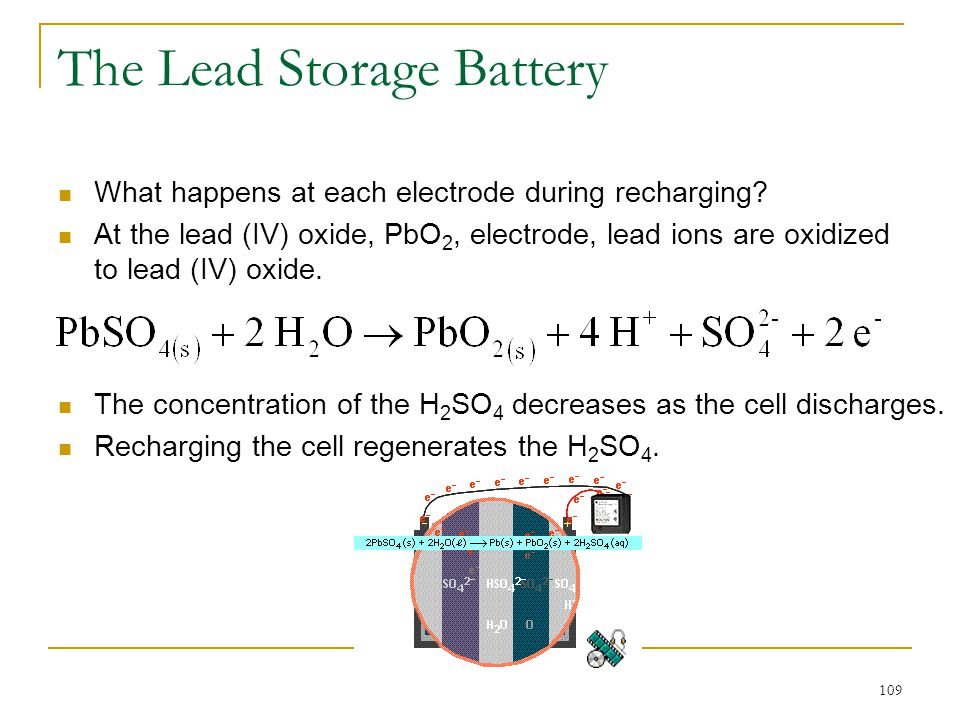 109 The Lead Storage Battery What happens at each electrode during recharging? At the lead (IV) oxide, PbO 2, electrode, lead ions are oxidized to lea