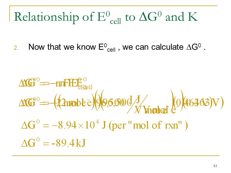 83 Relationship of E 0 cell to  G 0 and K 2. Now that we know E 0 cell, we can calculate  G 0.
