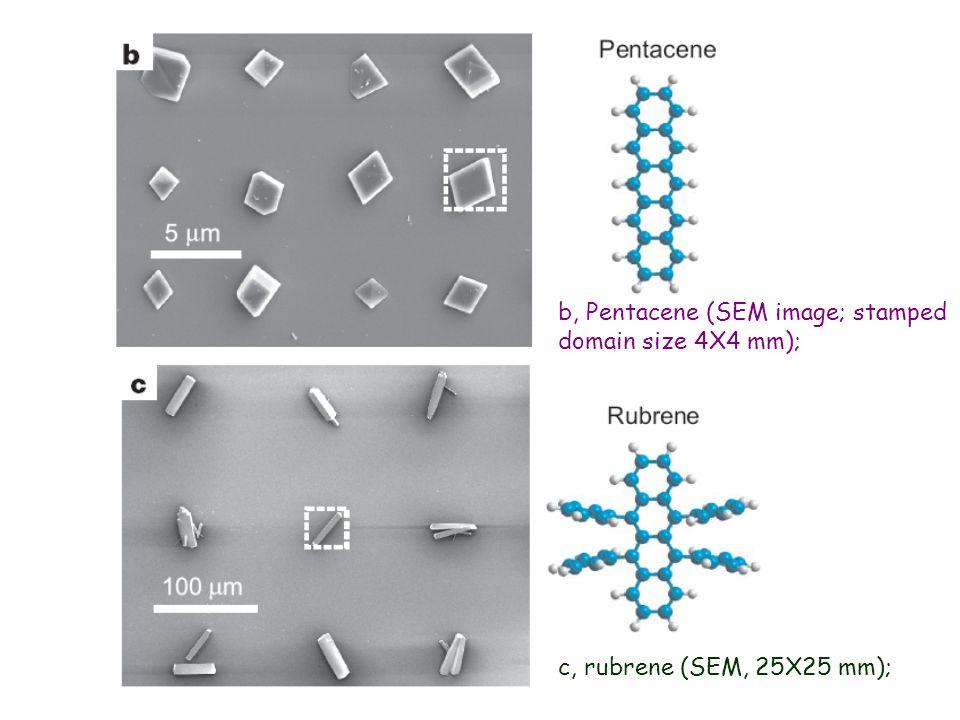 b, Pentacene (SEM image; stamped domain size 4X4 mm); c, rubrene (SEM, 25X25 mm);