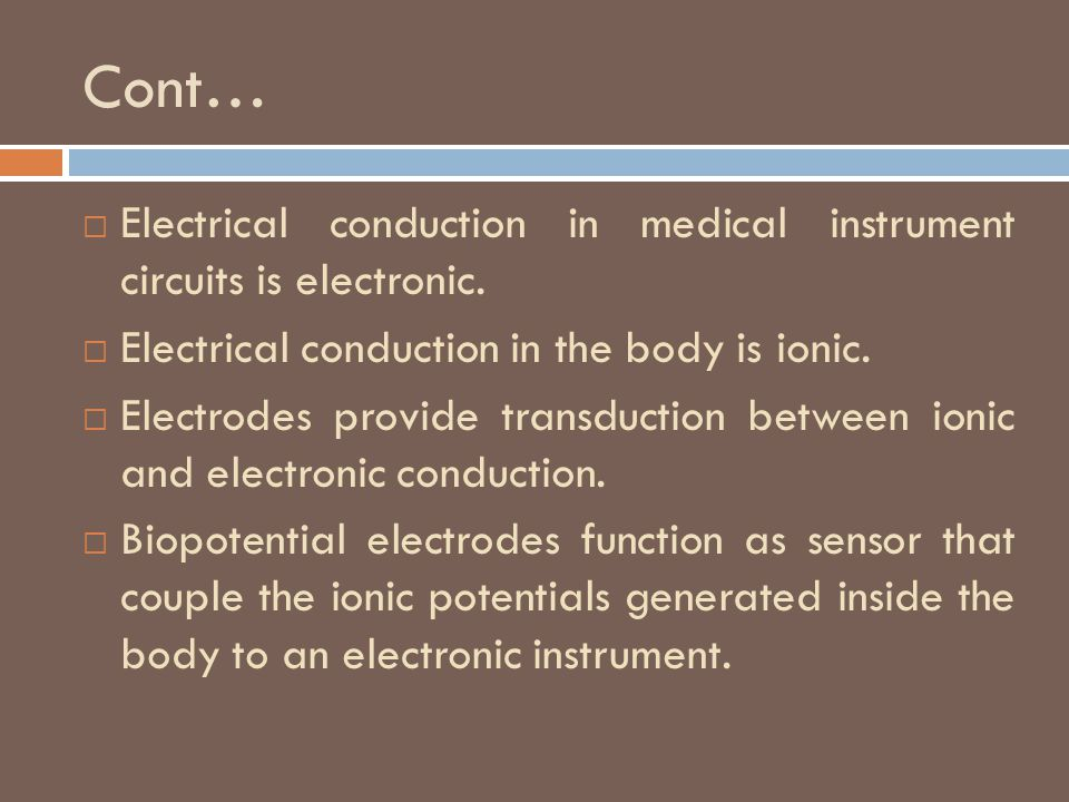 Bioelectrodes  Bioelectrodes are a class of sensors that transduce ionic conduction to electronic conduction so that the signal can be processed in electric circuits.
