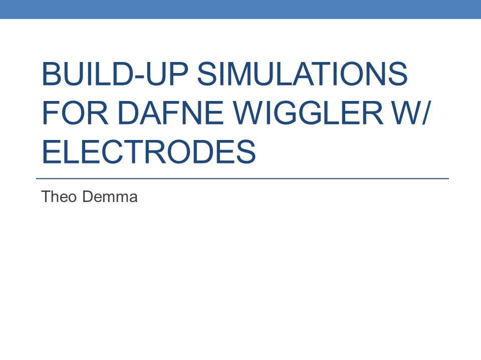 BUILD-UP SIMULATIONS FOR DAFNE WIGGLER W/ ELECTRODES Theo Demma