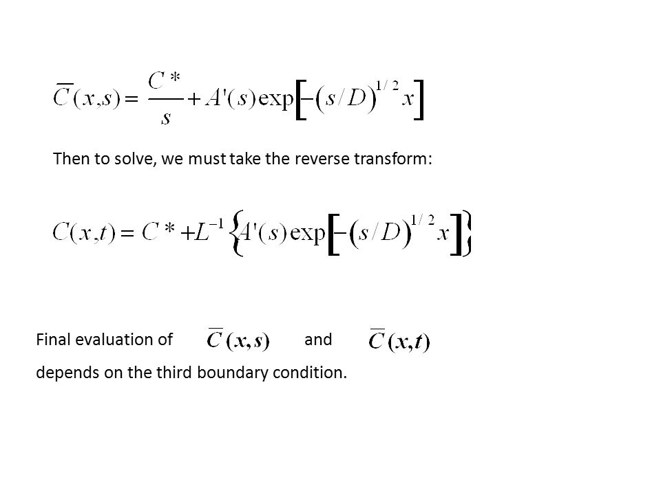Then to solve, we must take the reverse transform: Final evaluation of depends on the third boundary condition. and