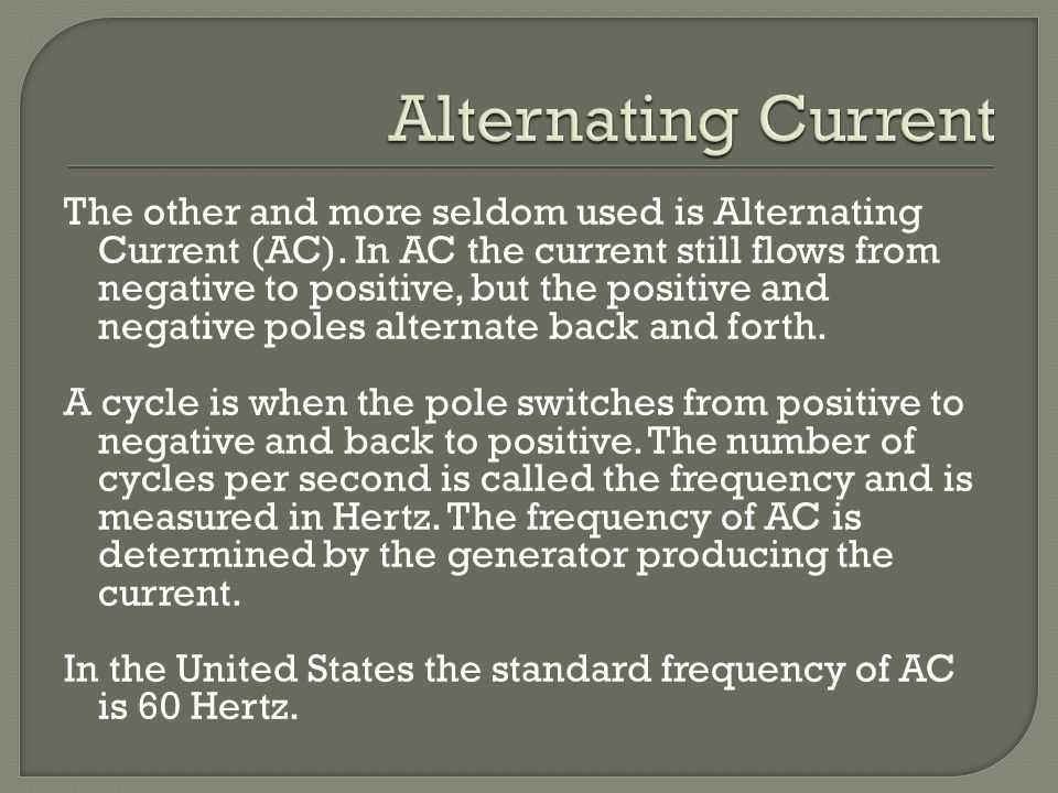 The other and more seldom used is Alternating Current (AC).