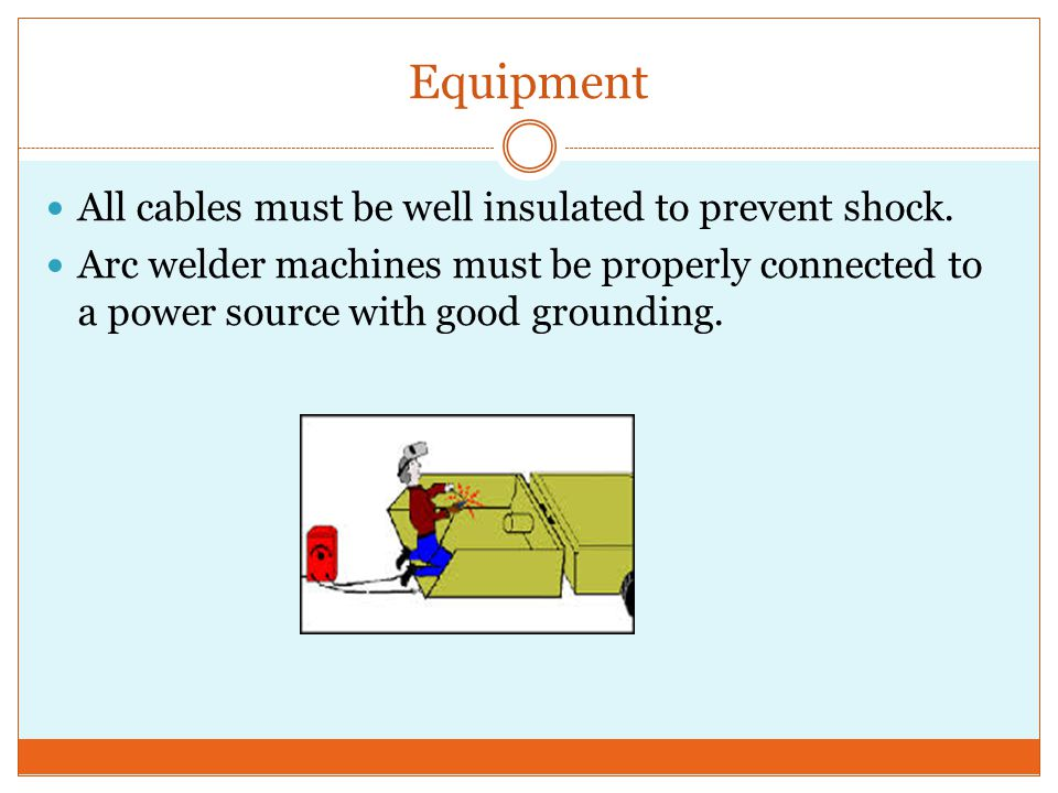 Equipment All cables must be well insulated to prevent shock.
