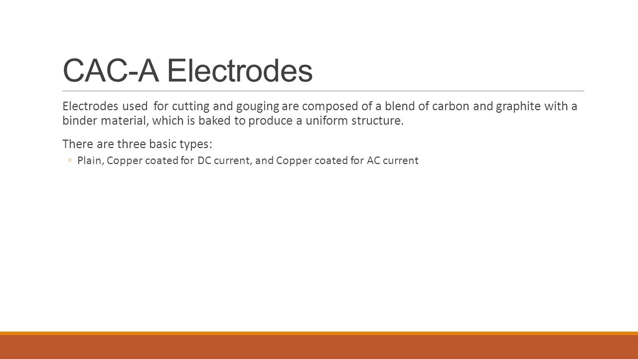 Electrodes Plain- Do not have a copper coating and run at ____________ surface temps Copper coated for DC current- most common, carry more current, and operate at cooler temps.