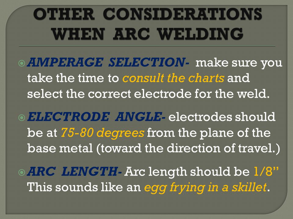  AMPERAGE SELECTION- make sure you take the time to consult the charts and select the correct electrode for the weld.