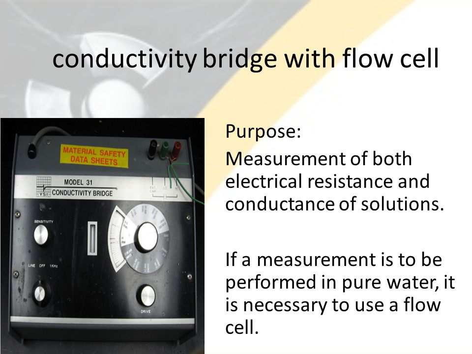 conductivity bridge with flow cell Purpose: Measurement of both electrical resistance and conductance of solutions.