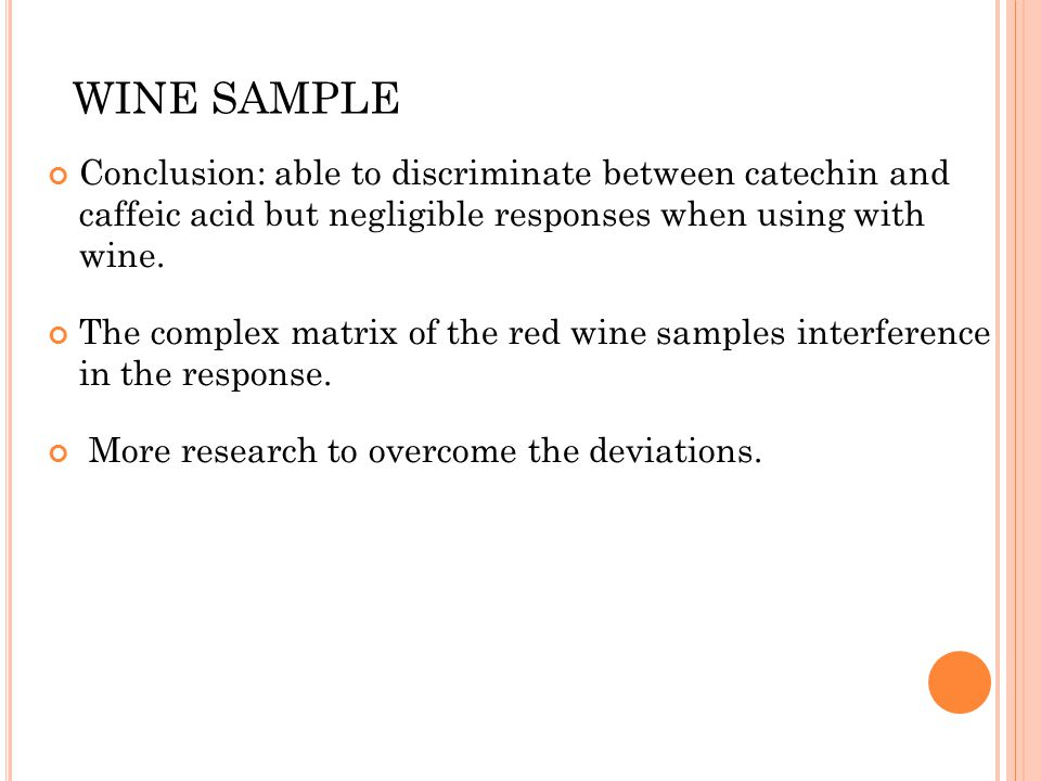 WINE SAMPLE Conclusion: able to discriminate between catechin and caffeic acid but negligible responses when using with wine. The complex matrix of th
