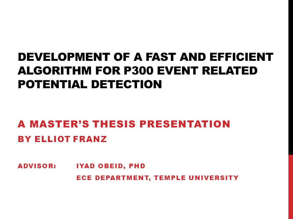DEVELOPMENT OF A FAST AND EFFICIENT ALGORITHM FOR P300 EVENT RELATED POTENTIAL DETECTION A MASTER'S THESIS PRESENTATION BY ELLIOT FRANZ ADVISOR: IYAD