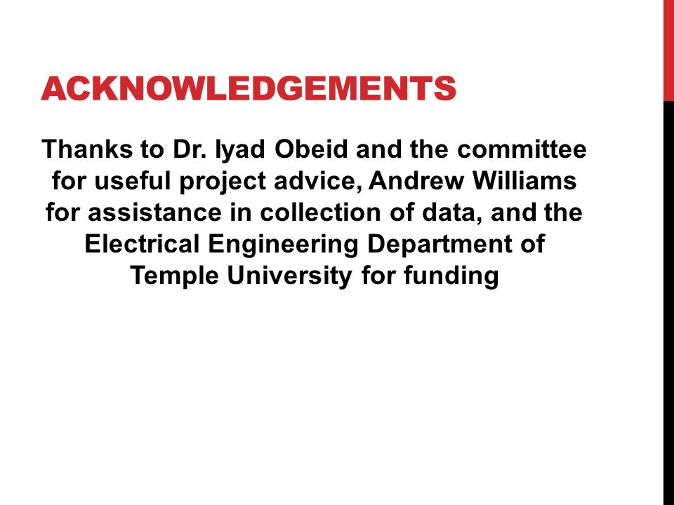 ACKNOWLEDGEMENTS Thanks to Dr. Iyad Obeid and the committee for useful project advice, Andrew Williams for assistance in collection of data, and the E