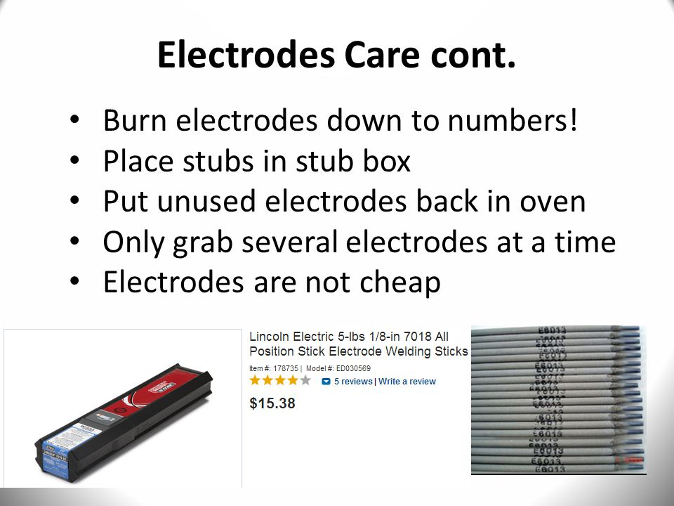 Electrodes Care cont.Burn electrodes down to numbers.
