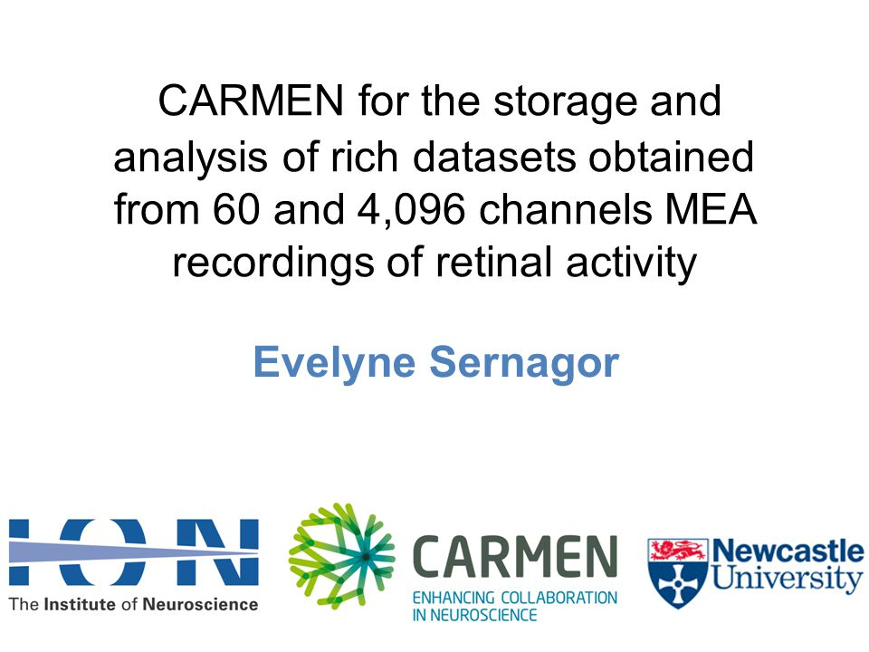 CARMEN for the storage and analysis of rich datasets obtained from 60 and 4,096 channels MEA recordings of retinal activity Evelyne Sernagor