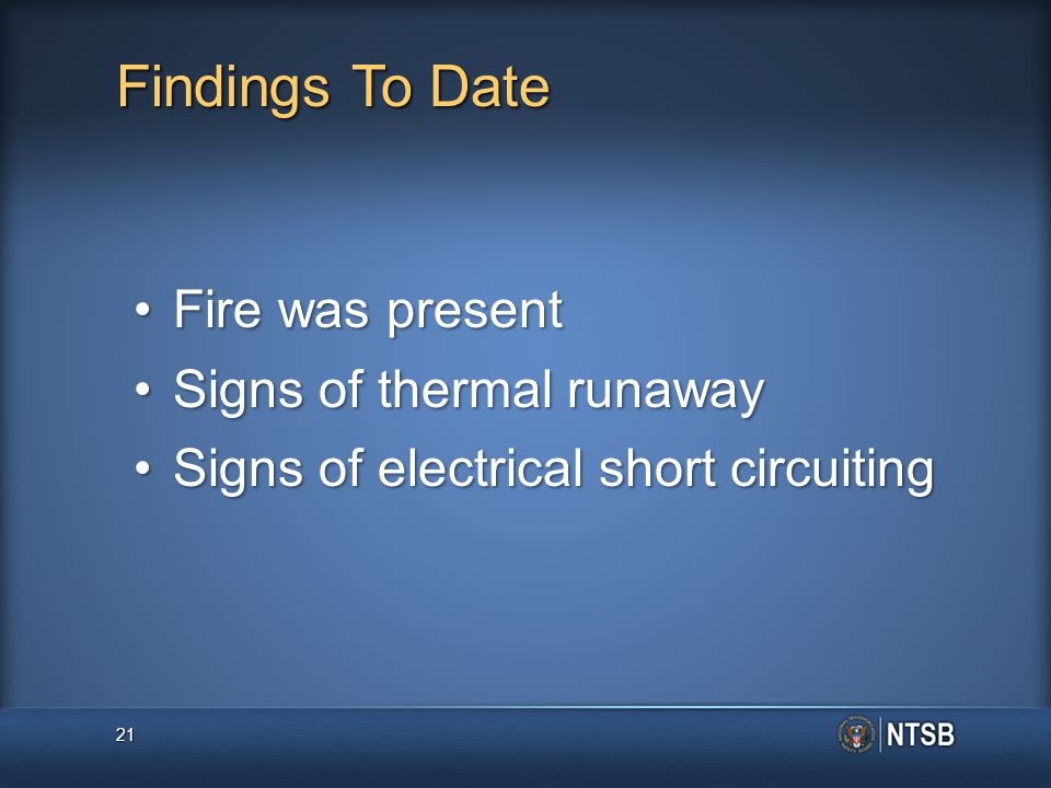 Findings To Date Fire was presentFire was present Signs of thermal runawaySigns of thermal runaway Signs of electrical short circuitingSigns of electr