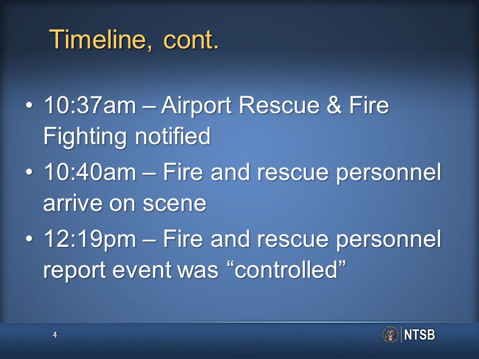 Timeline, cont. 10:37am – Airport Rescue & Fire Fighting notified10:37am – Airport Rescue & Fire Fighting notified 10:40am – Fire and rescue personnel
