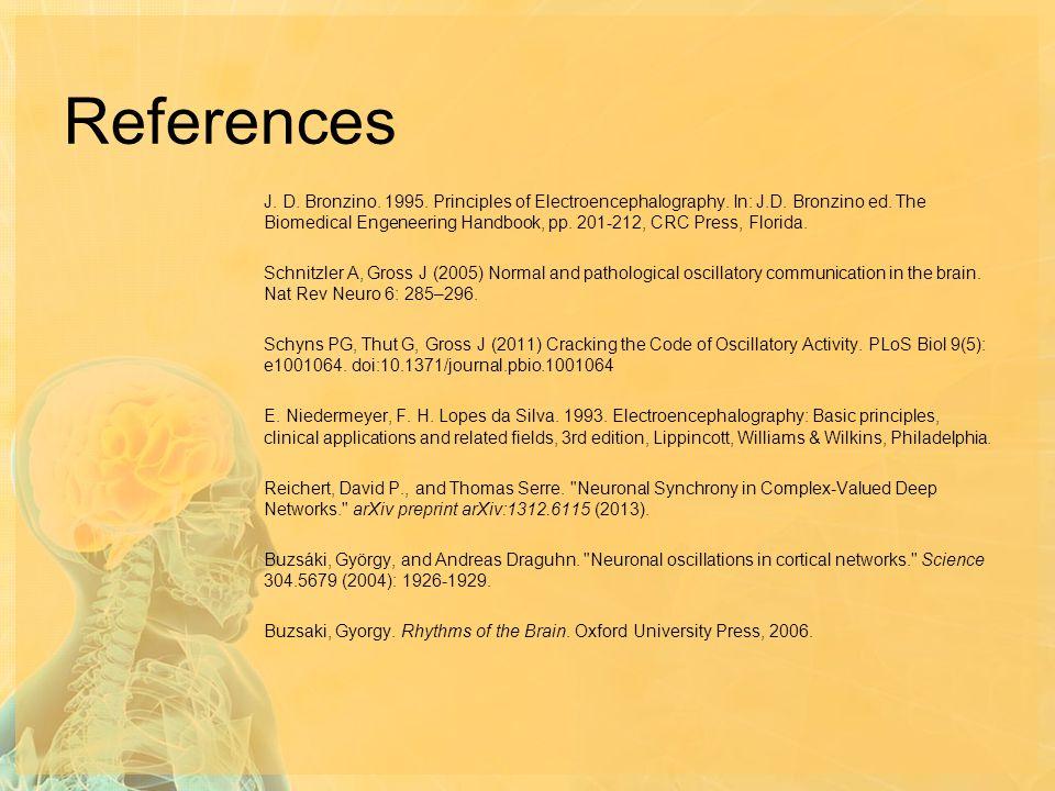 References J. D. Bronzino. 1995. Principles of Electroencephalography. In: J.D. Bronzino ed. The Biomedical Engeneering Handbook, pp. 201-212, CRC Pre