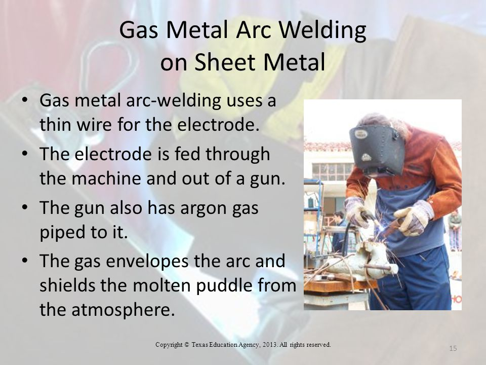 Gas Metal Arc Welding on Sheet Metal Gas metal arc-welding uses a thin wire for the electrode. The electrode is fed through the machine and out of a g