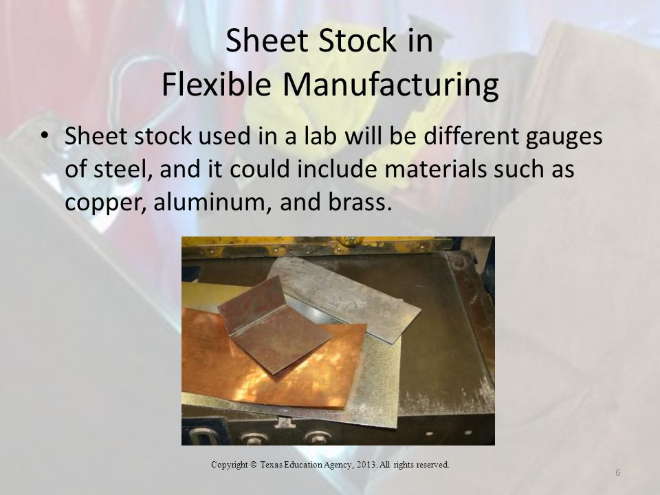 Sheet Stock in Flexible Manufacturing Sheet stock used in a lab will be different gauges of steel, and it could include materials such as copper, alum