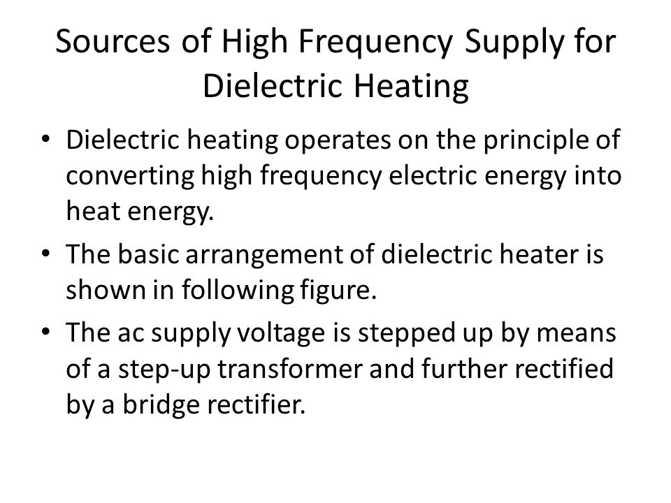 Sources of High Frequency Supply for Dielectric Heating Dielectric heating operates on the principle of converting high frequency electric energy into