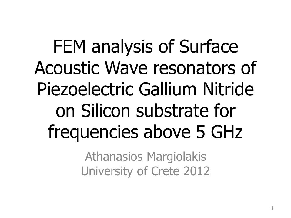 FEM analysis of Surface Acoustic Wave resonators of Piezoelectric Gallium Nitride on Silicon substrate for frequencies above 5 GHz Athanasios Margiola