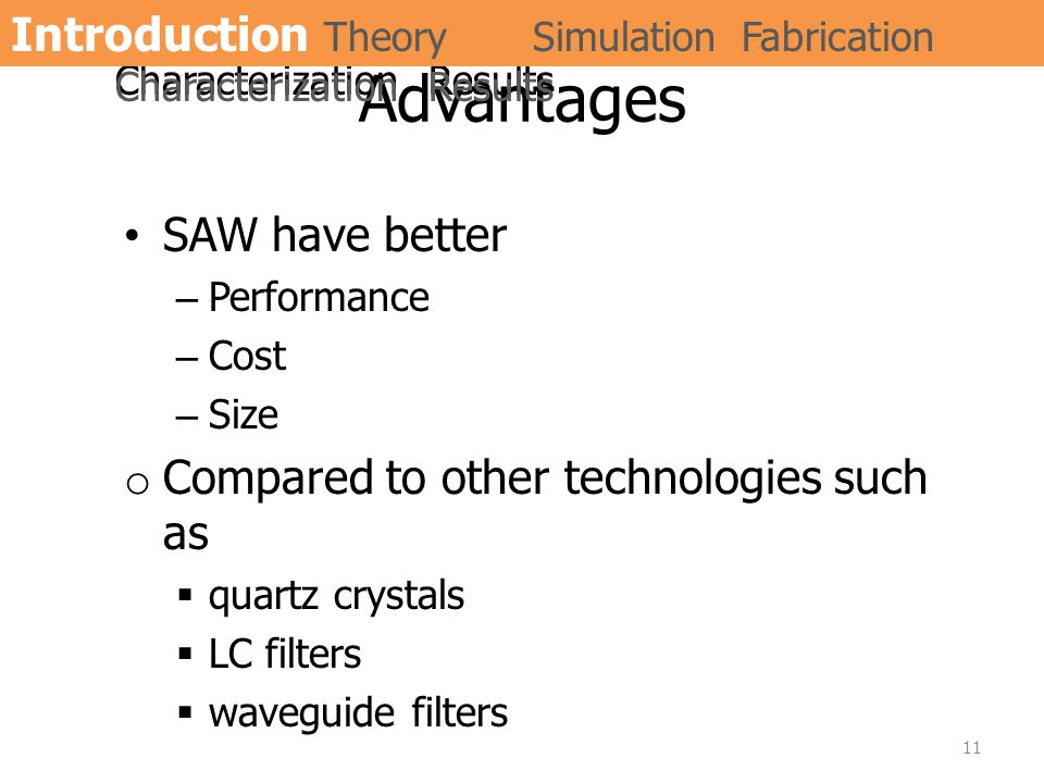 Advantages SAW have better –Performance –Cost –Size o Compared to other technologies such as  quartz crystals  LC filters  waveguide filters 11 Int
