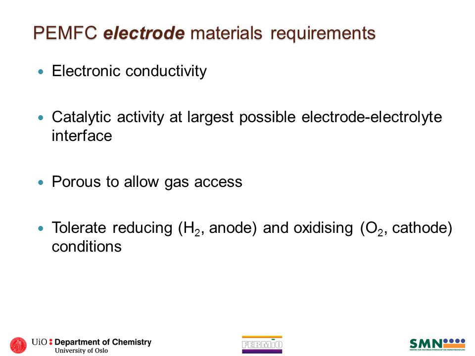 PEMFC electrode materials requirements Electronic conductivity Catalytic activity at largest possible electrode-electrolyte interface Porous to allow