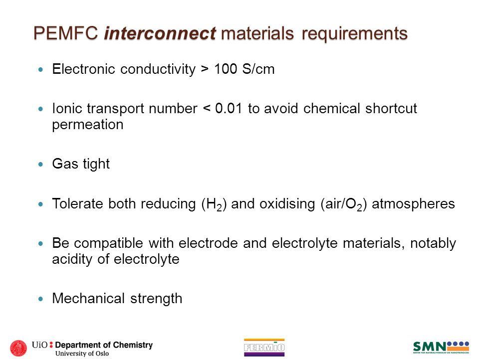 PEMFC interconnect materials requirements Electronic conductivity > 100 S/cm Ionic transport number < 0.01 to avoid chemical shortcut permeation Gas t