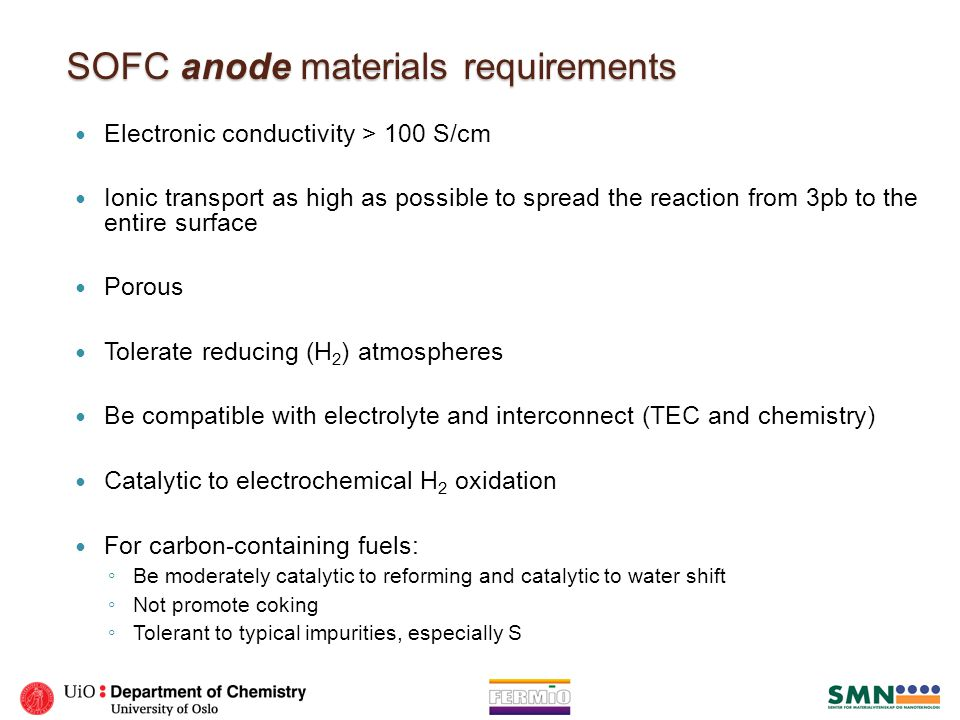 SOFC anode materials requirements Electronic conductivity > 100 S/cm Ionic transport as high as possible to spread the reaction from 3pb to the entire