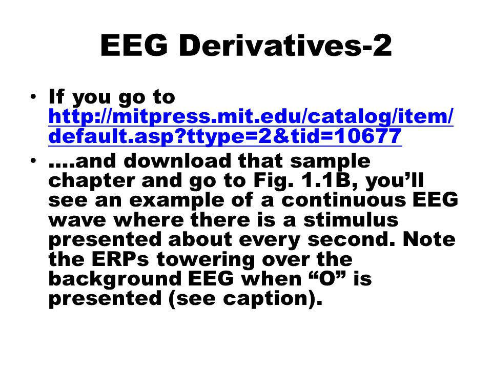 EEG Derivatives-2 If you go to http://mitpress.mit.edu/catalog/item/ default.asp ttype=2&tid=10677 http://mitpress.mit.edu/catalog/item/ default.asp ttype=2&tid=10677 ….and download that sample chapter and go to Fig.