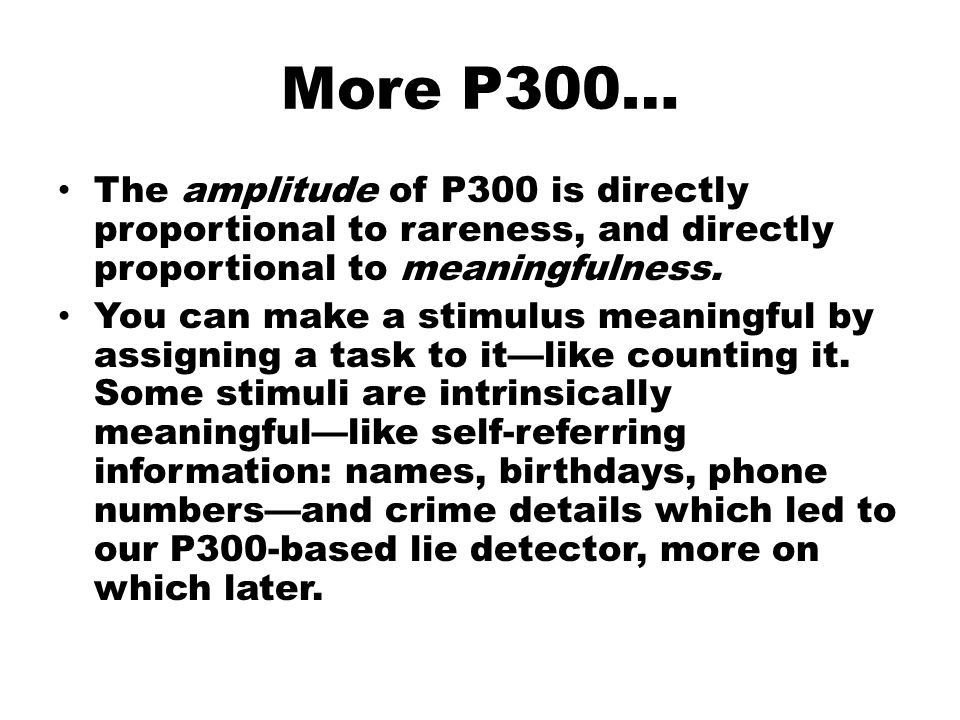 More P300… The amplitude of P300 is directly proportional to rareness, and directly proportional to meaningfulness.