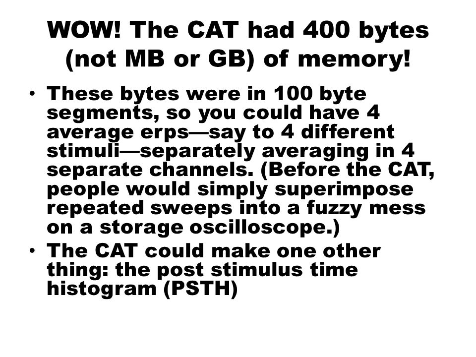 WOW.The CAT had 400 bytes (not MB or GB) of memory.
