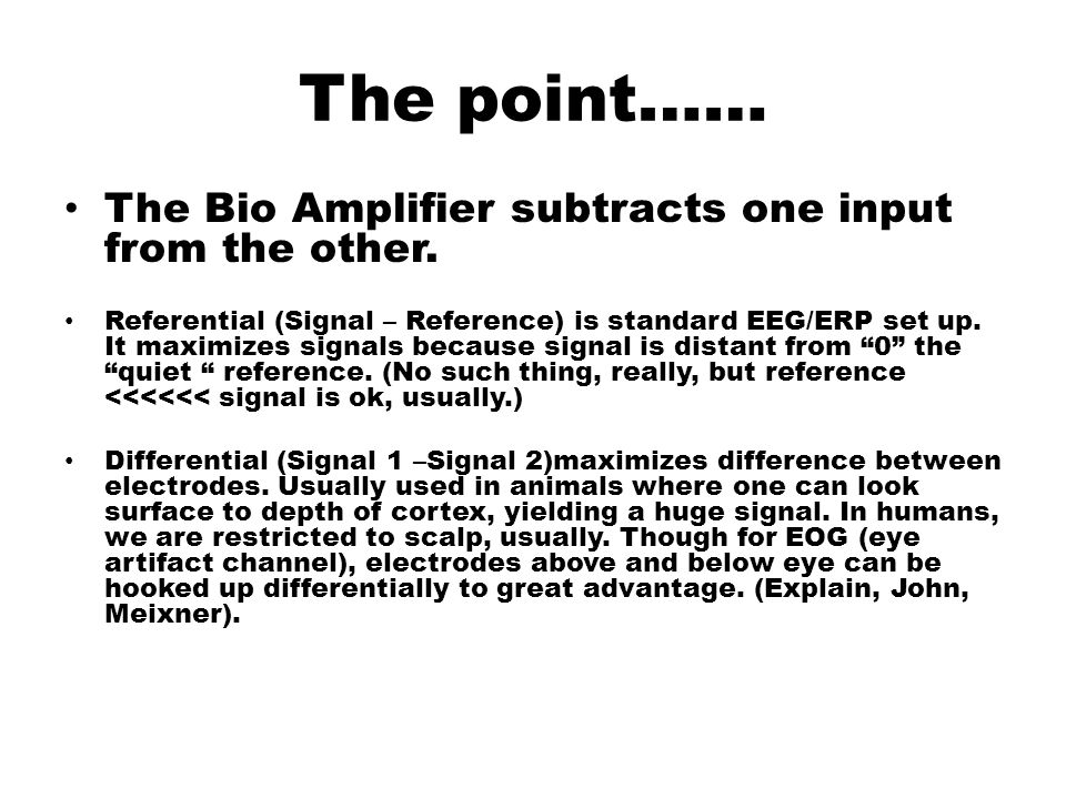 The point…… The Bio Amplifier subtracts one input from the other.