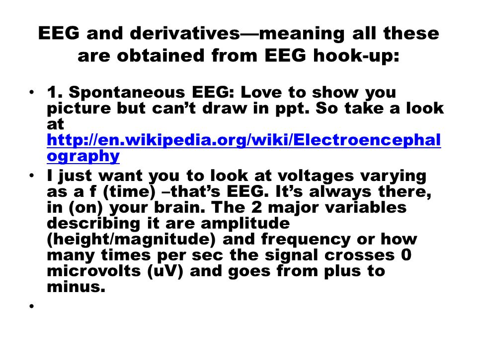 EEG and derivatives—meaning all these are obtained from EEG hook-up: 1.