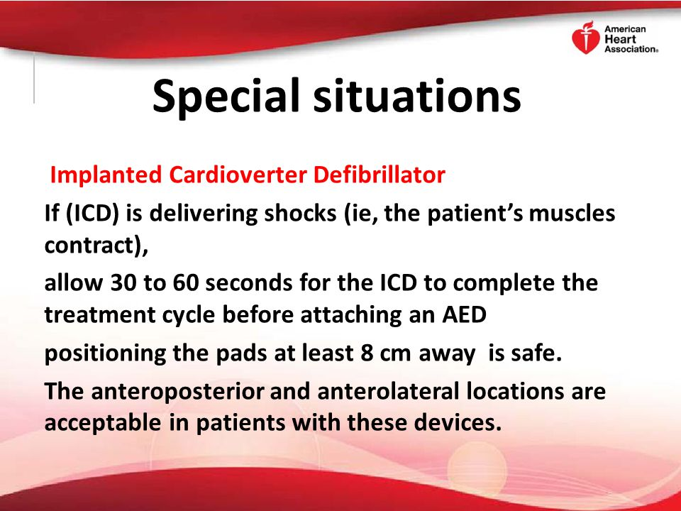 Special situations Implanted Cardioverter Defibrillator If (ICD) is delivering shocks (ie, the patient's muscles contract), allow 30 to 60 seconds for