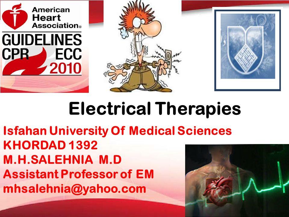 Electrical Therapies Isfahan University Of Medical Sciences KHORDAD 1392 M.H.SALEHNIA M.D Assistant Professor of EM mhsalehnia@yahoo.com