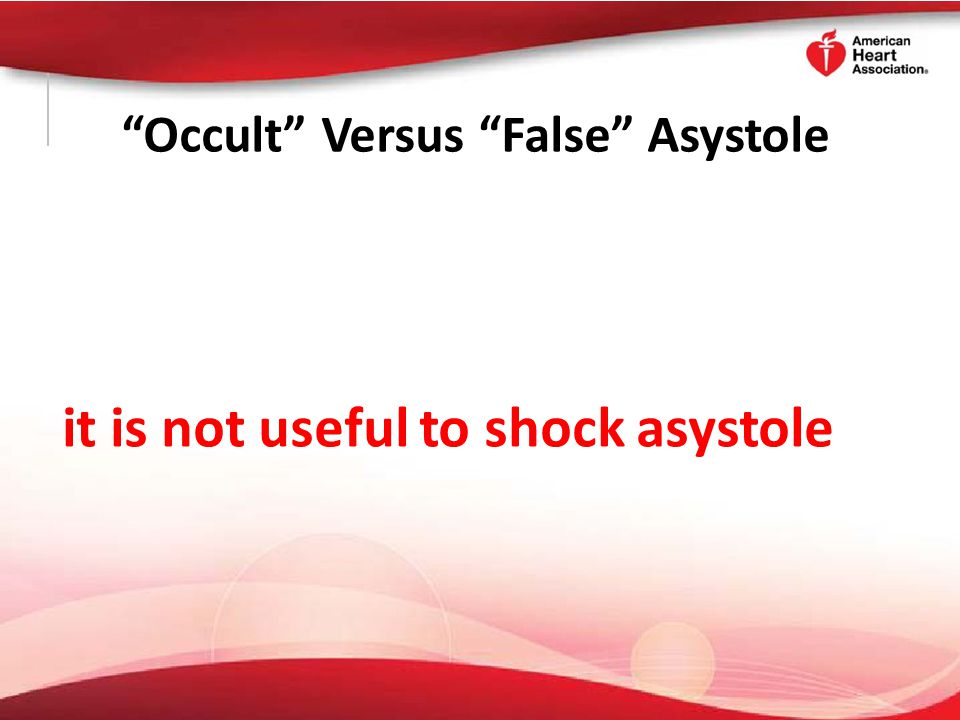"""""""Occult"""" Versus """"False"""" Asystole it is not useful to shock asystole"""