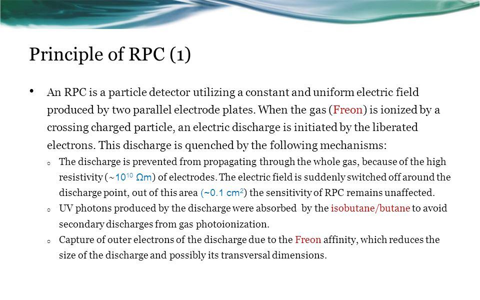 Principle of RPC (1) An RPC is a particle detector utilizing a constant and uniform electric field produced by two parallel electrode plates.