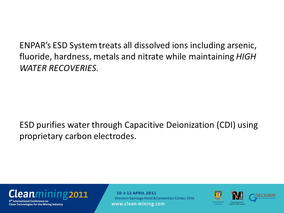 ENPAR's ESD System treats all dissolved ions including arsenic, fluoride, hardness, metals and nitrate while maintaining HIGH WATER RECOVERIES. ESD pu