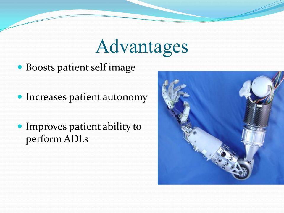 Advantages Boosts patient self image Increases patient autonomy Improves patient ability to perform ADLs